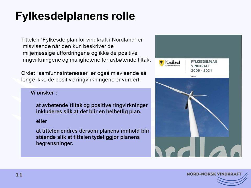 11 Fylkesdelplanens rolle Tittelen Fylkesdelplan for vindkraft i Nordland er misvisende når den kun beskriver de miljømessige utfordringene og ikke de positive ringvirkningene og mulighetene for avbøtende tiltak.