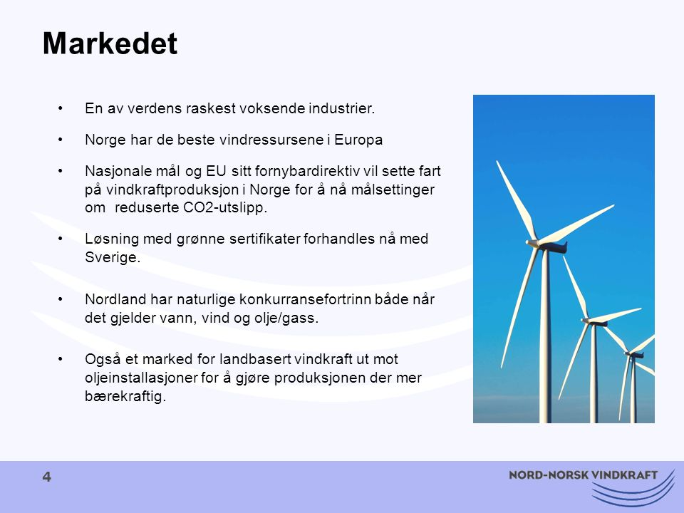 4 Markedet En av verdens raskest voksende industrier. Norge har de beste vindressursene i Europa Nasjonale mål og EU sitt fornybardirektiv vil sette f