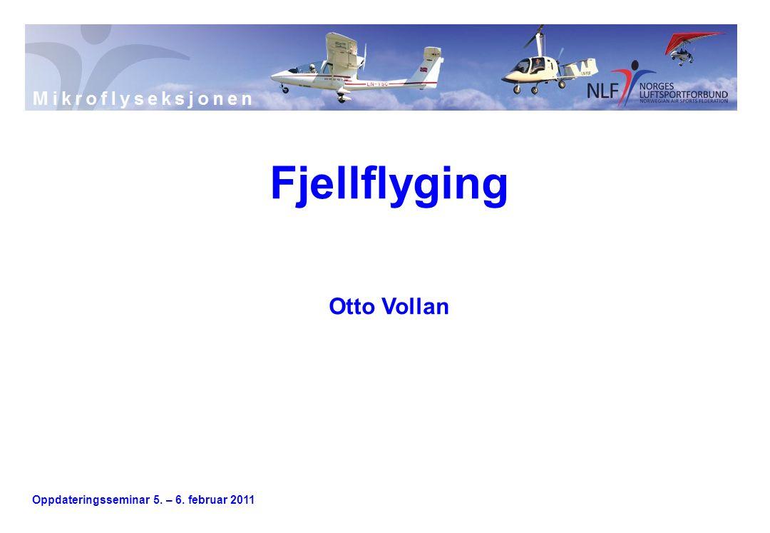 Oppdateringsseminar 5. – 6. februar 2011 Fjellflyging Otto Vollan