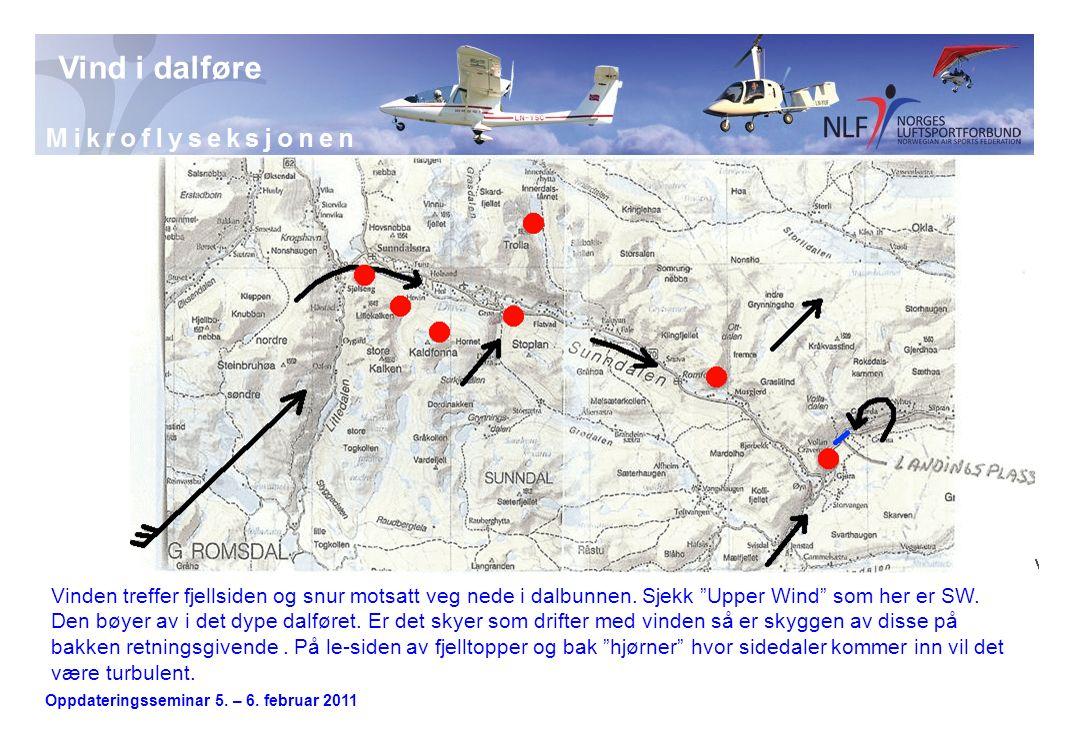 Oppdateringsseminar 5.– 6. februar 2011 Vind i dalføre Her kommer vinden fra E/SE-lig retning.