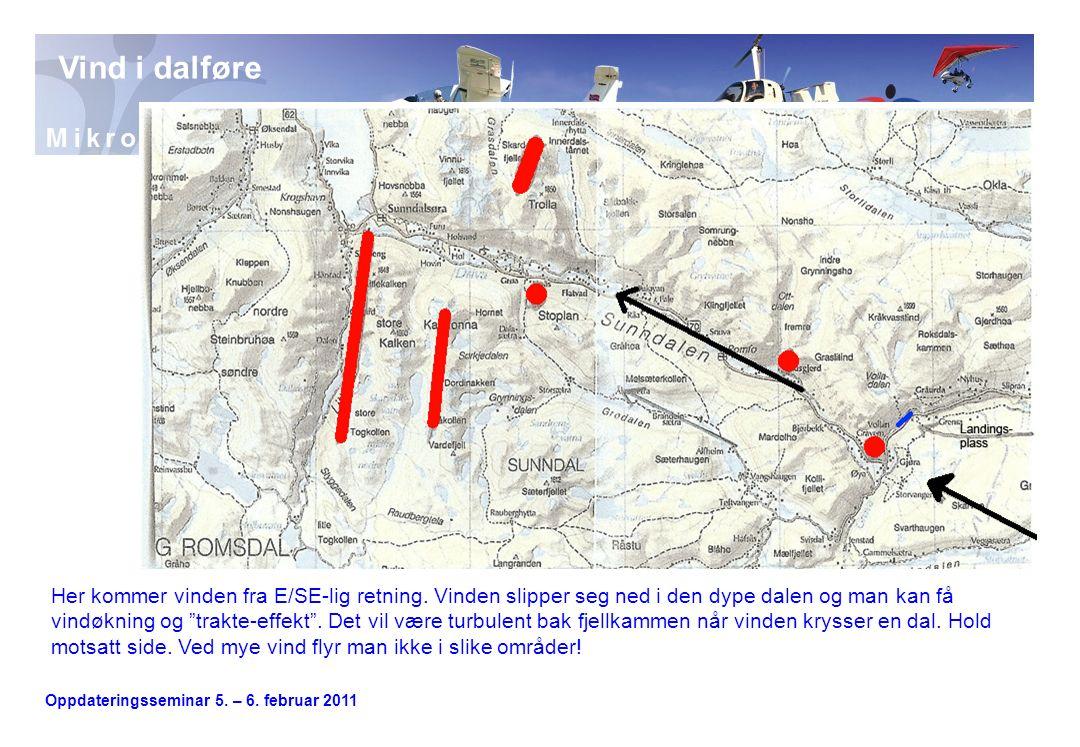 Oppdateringsseminar 5. – 6. februar 2011 Vind i dalføre Her kommer vinden fra E/SE-lig retning.