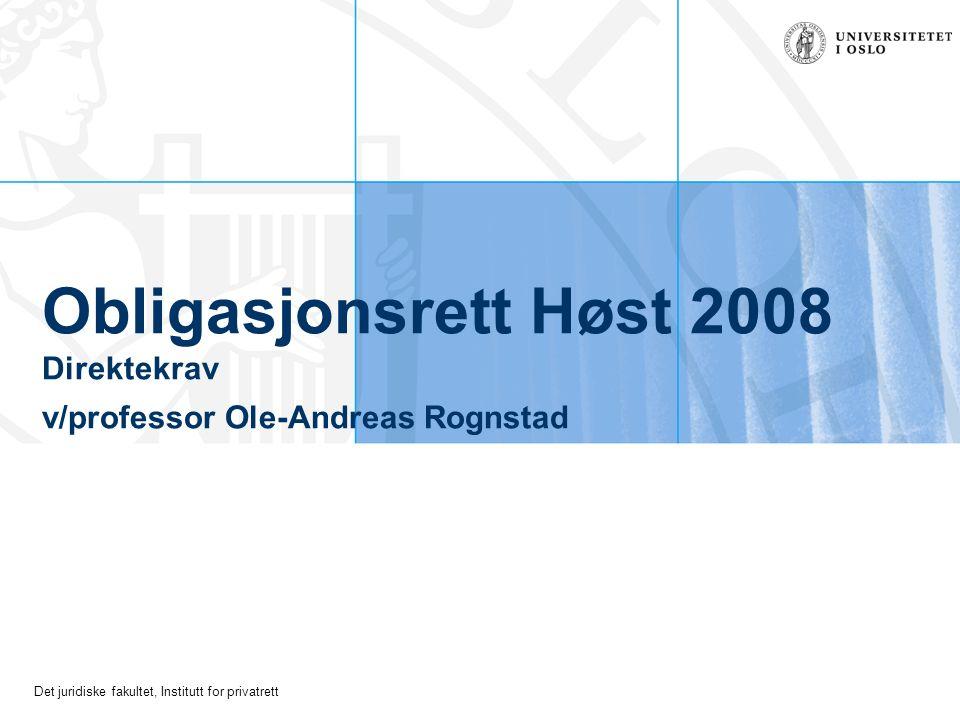 Det juridiske fakultet, Institutt for privatrett Obligasjonsrett Høst 2008 Direktekrav v/professor Ole-Andreas Rognstad