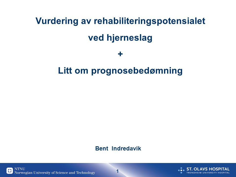 1 Bent Indredavik Vurdering av rehabiliteringspotensialet ved hjerneslag + Litt om prognosebedømning