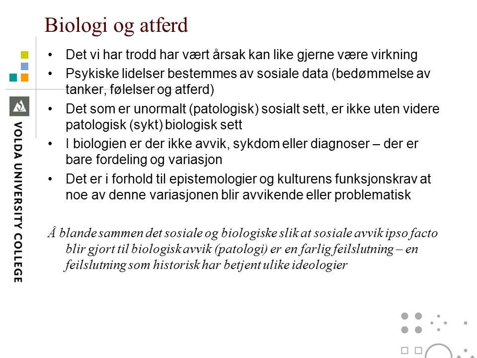Biologi og atferd Det vi har trodd har vært årsak kan like gjerne være virkning Psykiske lidelser bestemmes av sosiale data (bedømmelse av tanker, føl