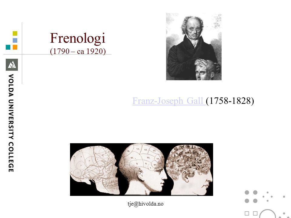 Frenologi (1790 – ca 1920) Franz-Joseph Gall Franz-Joseph Gall (1758-1828) tje@hivolda.no