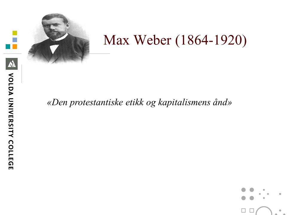 Max Weber (1864-1920) «Den protestantiske etikk og kapitalismens ånd»