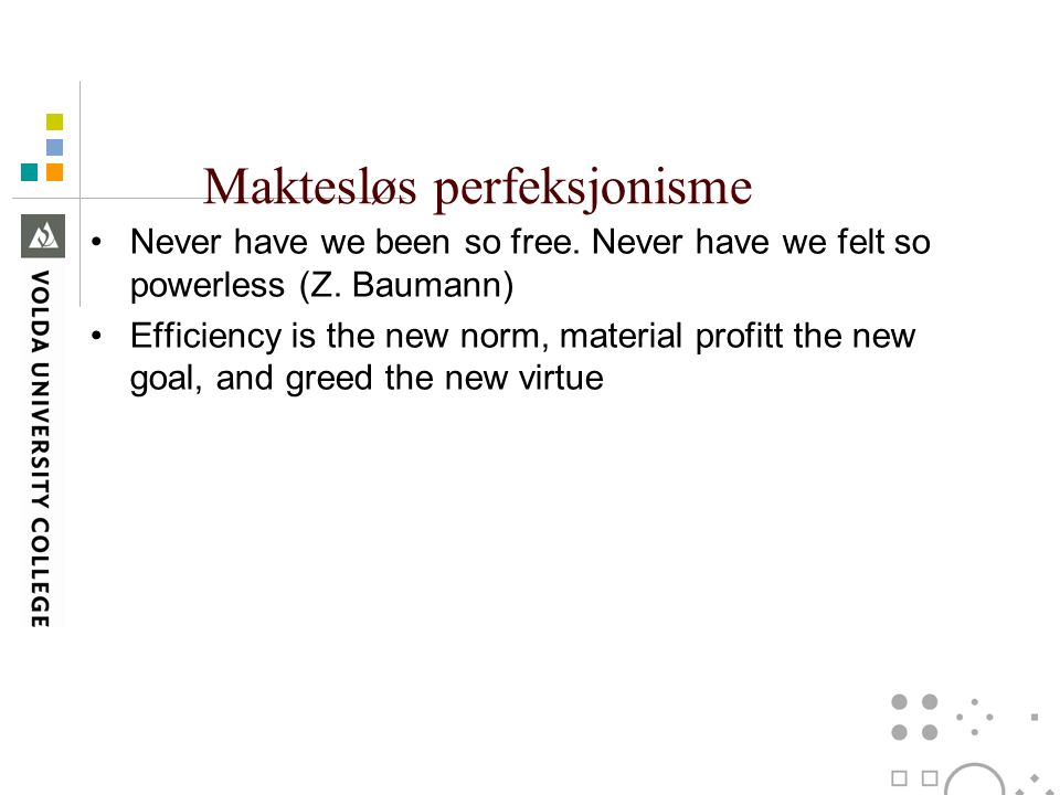 Maktesløs perfeksjonisme Never have we been so free.