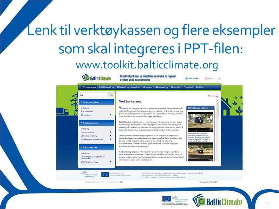 13 Lenk til verktøykassen og flere eksempler som skal integreres i PPT-filen: www.toolkit.balticclimate.org