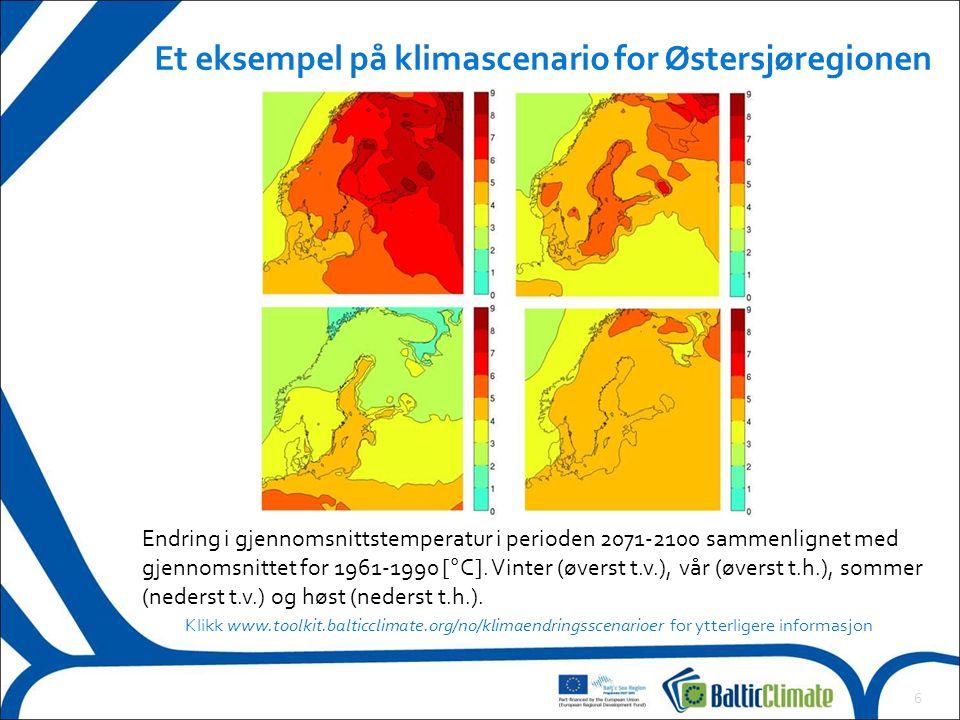 6 Et eksempel på klimascenario for Østersjøregionen Klikk www.toolkit.balticclimate.org/no/klimaendringsscenarioer for ytterligere informasjon Endring