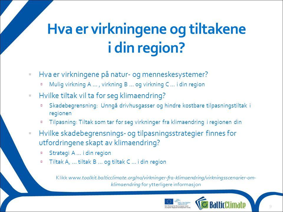 Hva er virkningene og tiltakene i din region?  Hva er virkningene på natur- og menneskesystemer?  Mulig virkning A …, virkning B … og virkning C … i