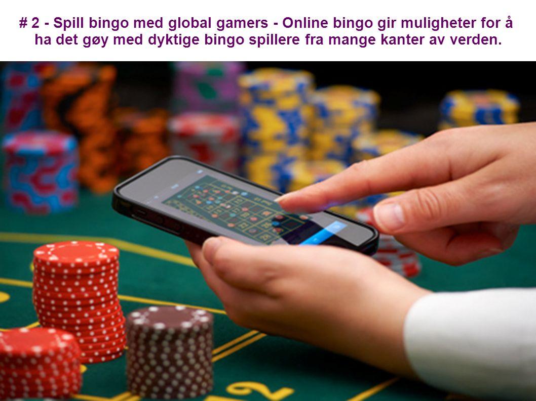 # 2 - Spill bingo med global gamers - Online bingo gir muligheter for å ha det gøy med dyktige bingo spillere fra mange kanter av verden.