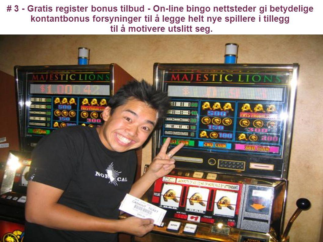 # 3 - Gratis register bonus tilbud - On-line bingo nettsteder gi betydelige kontantbonus forsyninger til å legge helt nye spillere i tillegg til å motivere utslitt seg.