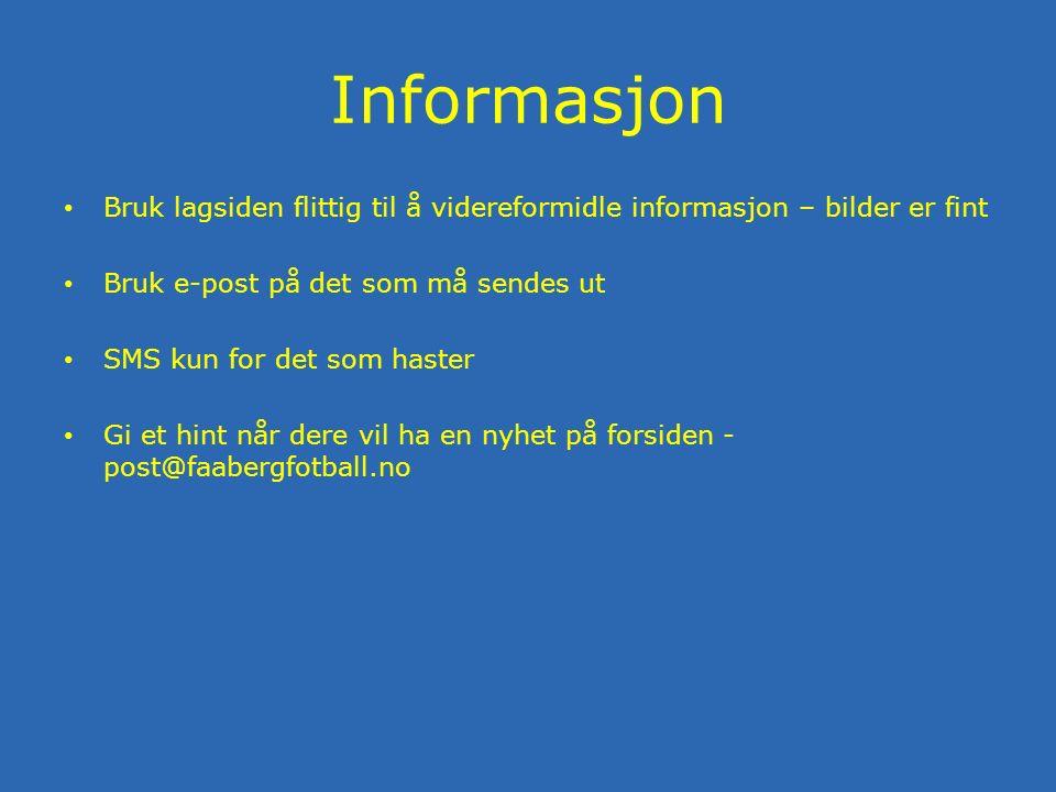 Informasjon Bruk lagsiden flittig til å videreformidle informasjon – bilder er fint Bruk e-post på det som må sendes ut SMS kun for det som haster Gi et hint når dere vil ha en nyhet på forsiden - post@faabergfotball.no
