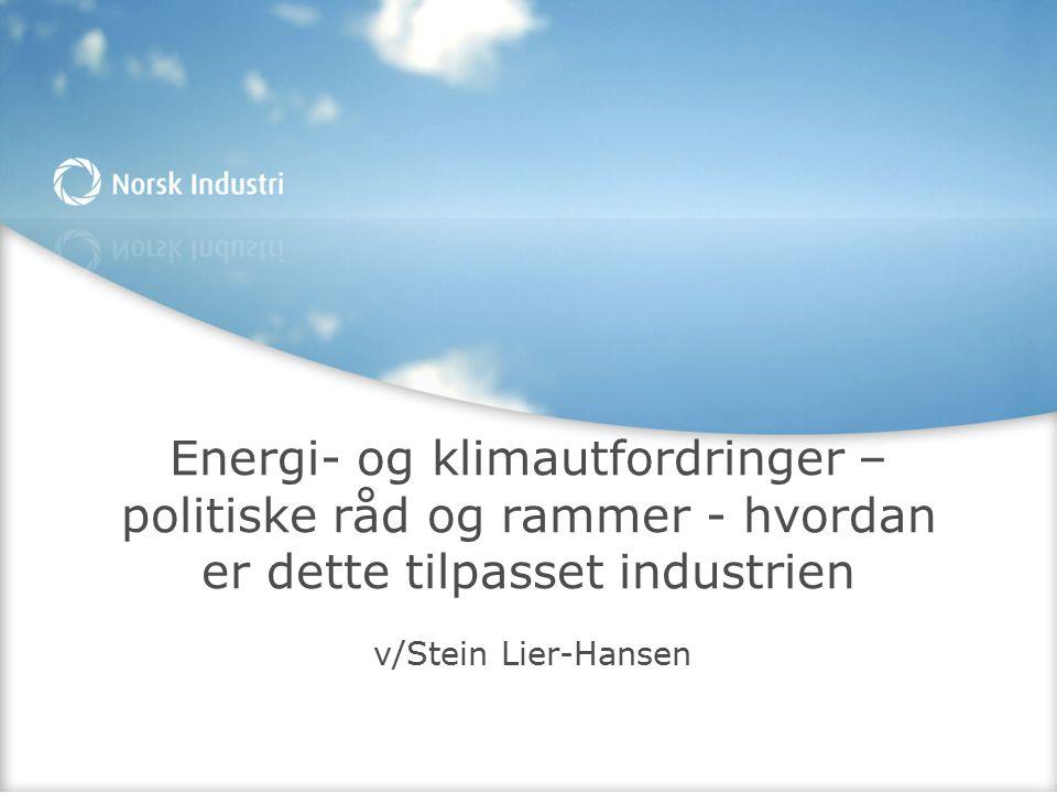 Energi- og klimautfordringer – politiske råd og rammer - hvordan er dette tilpasset industrien v/Stein Lier-Hansen