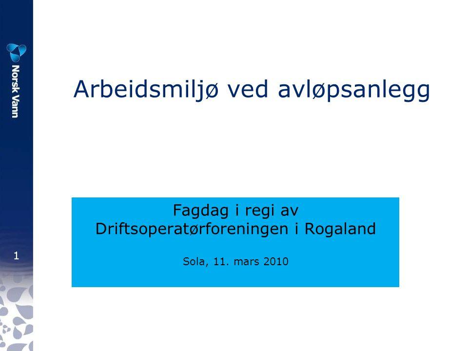 1 Arbeidsmiljø ved avløpsanlegg Fagdag i regi av Driftsoperatørforeningen i Rogaland Sola, 11.