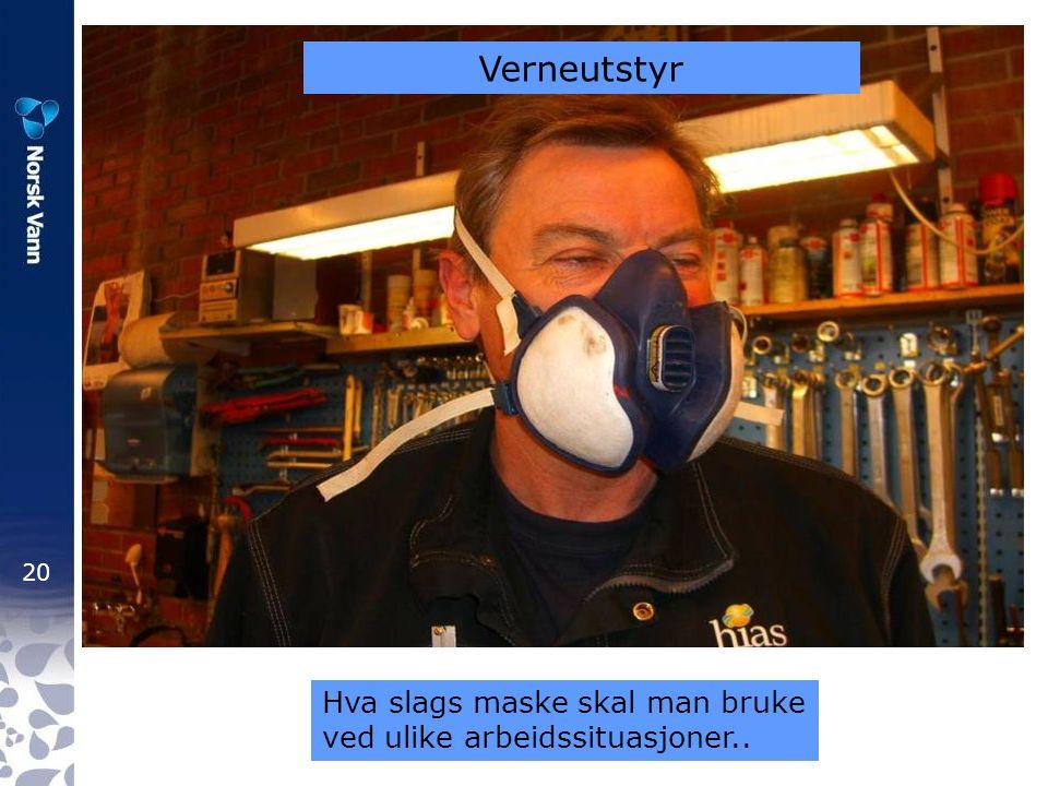 20 Hva slags maske skal man bruke ved ulike arbeidssituasjoner.. Verneutstyr