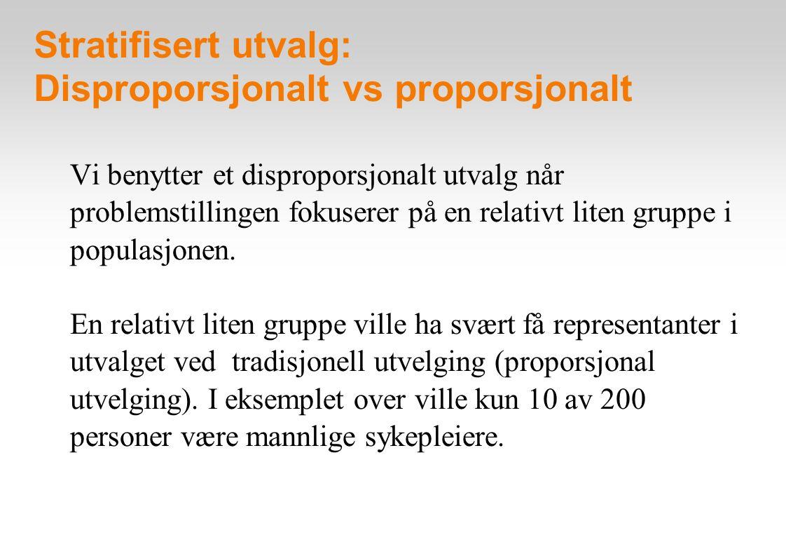 Stratifisert utvalg: Disproporsjonalt vs proporsjonalt Vi benytter et disproporsjonalt utvalg når problemstillingen fokuserer på en relativt liten gru
