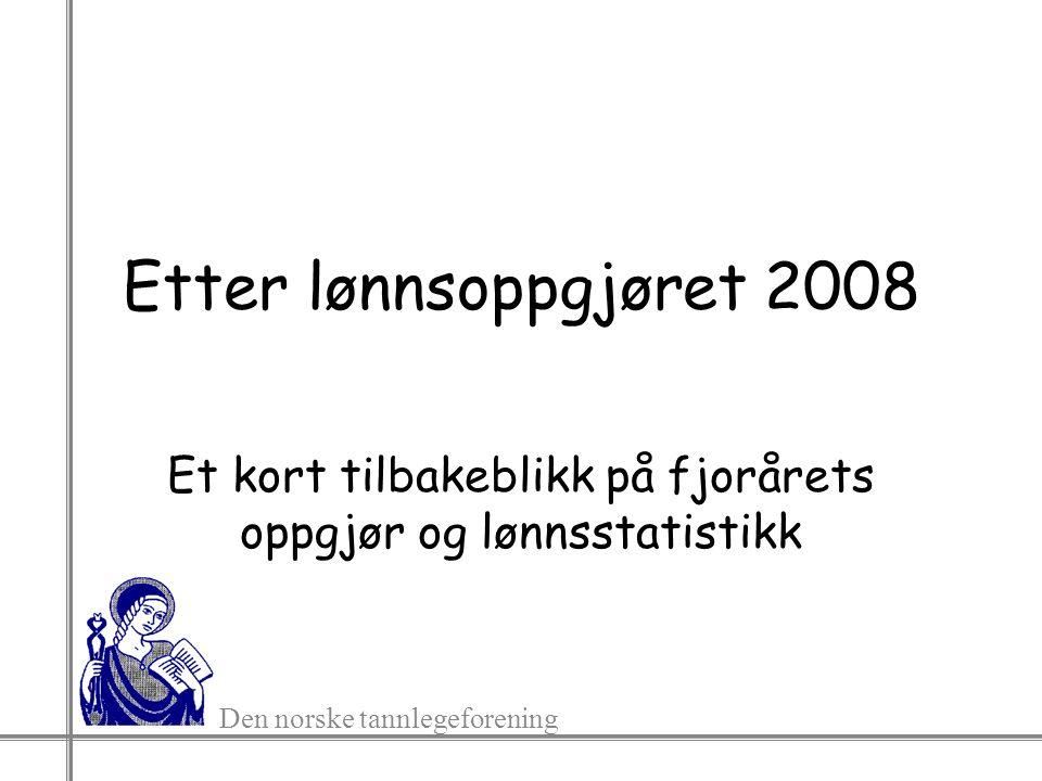 Den norske tannlegeforening Rammen for lønnsoppgjøret 2008 Regjeringen anslo at lønnsutviklingen blir på 5 % Norges Bank anslo at lønnsveksten blir opp mot 6 % SSB anslo at lønnsvekst blir på over 6 %