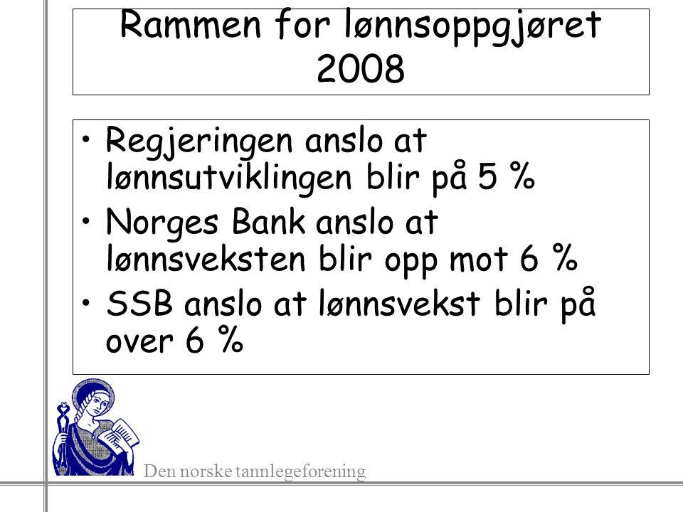 Den norske tannlegeforening Rammen for lønnsoppgjøret 2008 Regjeringen anslo at lønnsutviklingen blir på 5 % Norges Bank anslo at lønnsveksten blir op