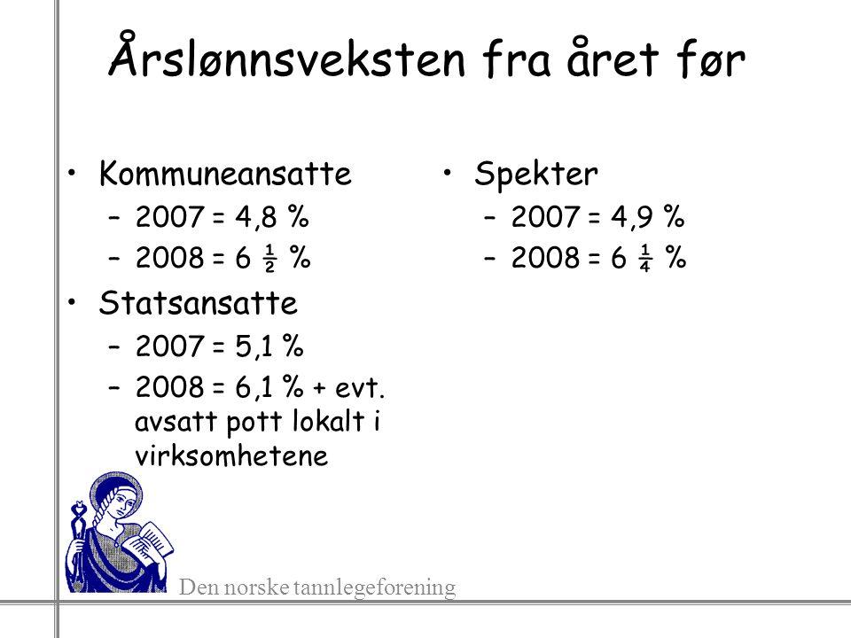 Den norske tannlegeforening Årslønnsveksten fra året før Kommuneansatte –2007 = 4,8 % –2008 = 6 ½ % Statsansatte –2007 = 5,1 % –2008 = 6,1 % + evt. av