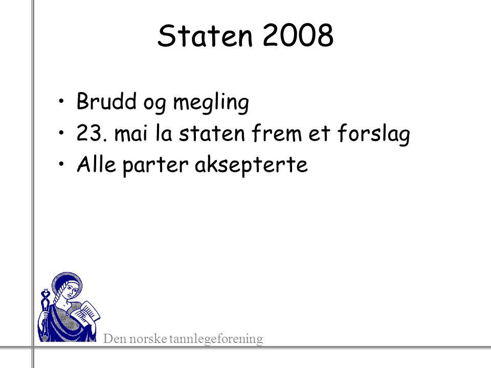 Den norske tannlegeforening Staten 2008 Brudd og megling 23. mai la staten frem et forslag Alle parter aksepterte
