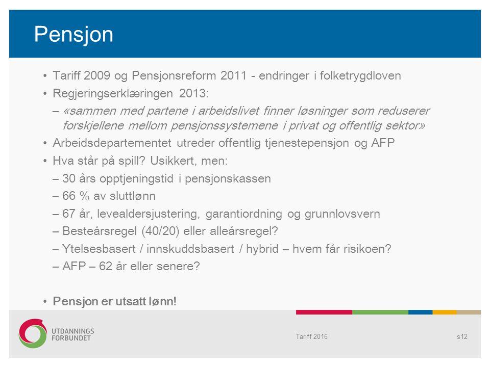 Tariff 2016s12 Pensjon Tariff 2009 og Pensjonsreform 2011 - endringer i folketrygdloven Regjeringserklæringen 2013: –«sammen med partene i arbeidslive