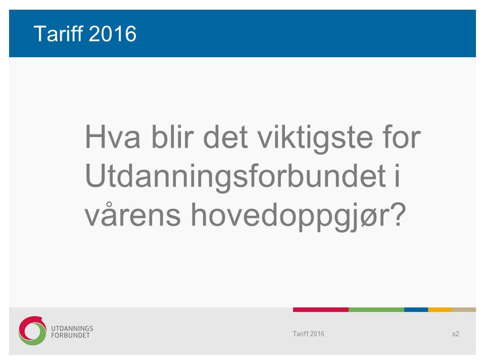 Tariff 2016 Hva blir det viktigste for Utdanningsforbundet i vårens hovedoppgjør? Tariff 2016s2