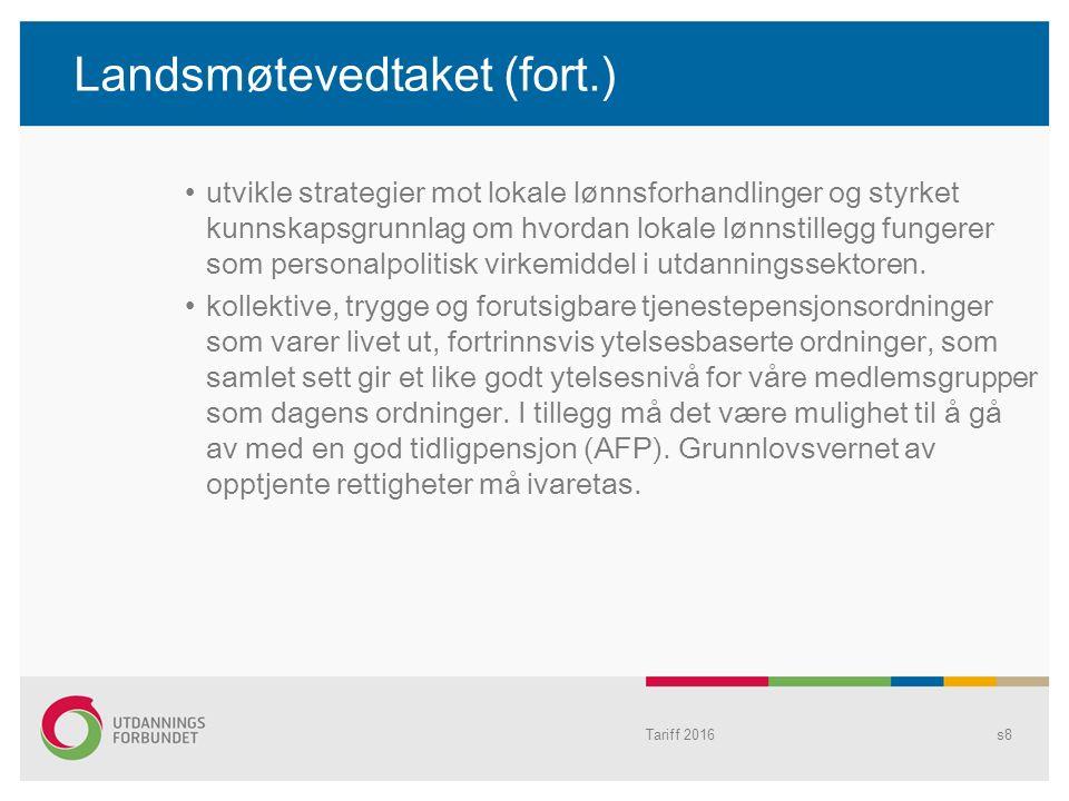 Tariff 2016s8 Landsmøtevedtaket (fort.) utvikle strategier mot lokale lønnsforhandlinger og styrket kunnskapsgrunnlag om hvordan lokale lønnstillegg f