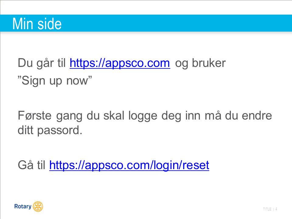 TITLE | 4 Min side Du går til https://appsco.com og brukerhttps://appsco.com Sign up now Første gang du skal logge deg inn må du endre ditt passord.