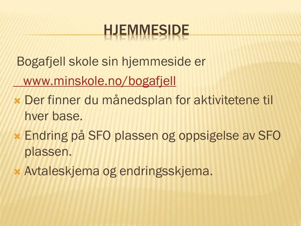Bogafjell skole sin hjemmeside er www.minskole.no/bogafjell  Der finner du månedsplan for aktivitetene til hver base.  Endring på SFO plassen og opp