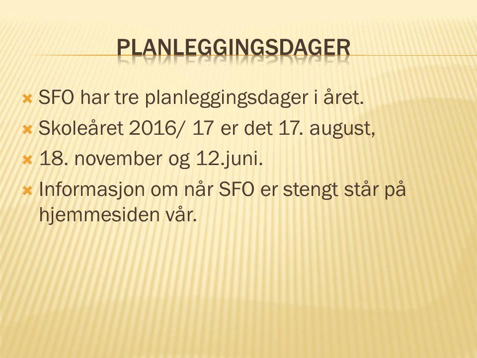  SFO har tre planleggingsdager i året.  Skoleåret 2016/ 17 er det 17. august,  18. november og 12.juni.  Informasjon om når SFO er stengt står på