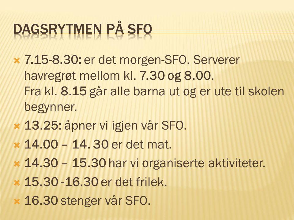  7.15-8.30: er det morgen-SFO. Serverer havregrøt mellom kl. 7.30 og 8.00. Fra kl. 8.15 går alle barna ut og er ute til skolen begynner.  13.25: åpn