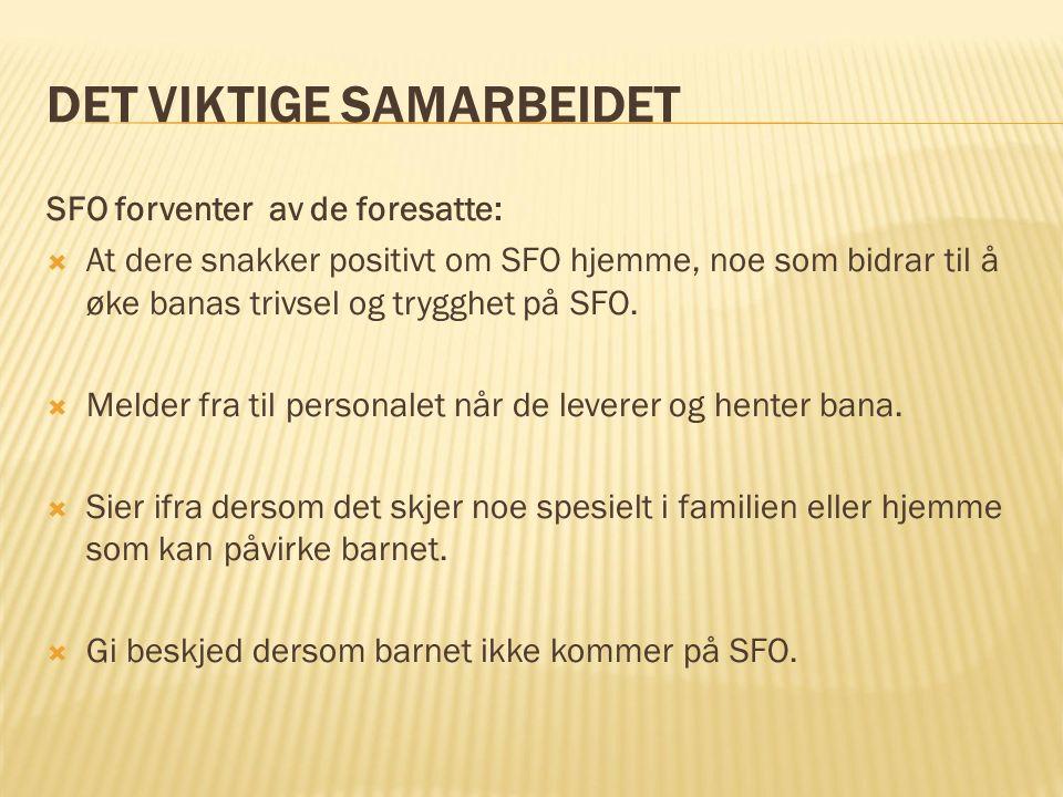 DET VIKTIGE SAMARBEIDET SFO forventer av de foresatte:  At dere snakker positivt om SFO hjemme, noe som bidrar til å øke banas trivsel og trygghet på SFO.