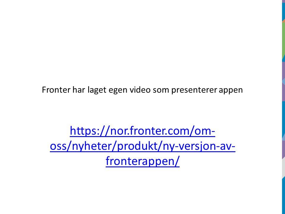 https://nor.fronter.com/om- oss/nyheter/produkt/ny-versjon-av- fronterappen/ Fronter har laget egen video som presenterer appen