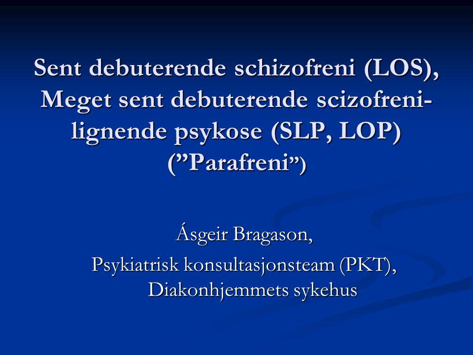 """Sent debuterende schizofreni (LOS), Meget sent debuterende scizofreni- lignende psykose (SLP, LOP) (""""Parafreni """") Ásgeir Bragason, Psykiatrisk konsult"""