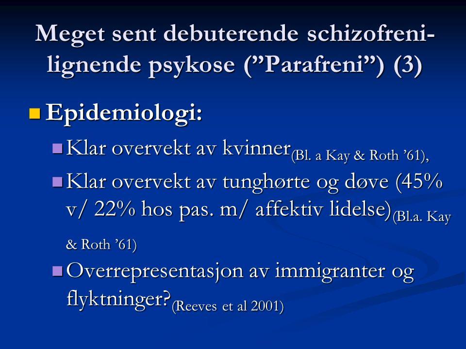 """Meget sent debuterende schizofreni- lignende psykose (""""Parafreni"""") (3) Epidemiologi: Epidemiologi: Klar overvekt av kvinner (Bl. a Kay & Roth '61), Kl"""