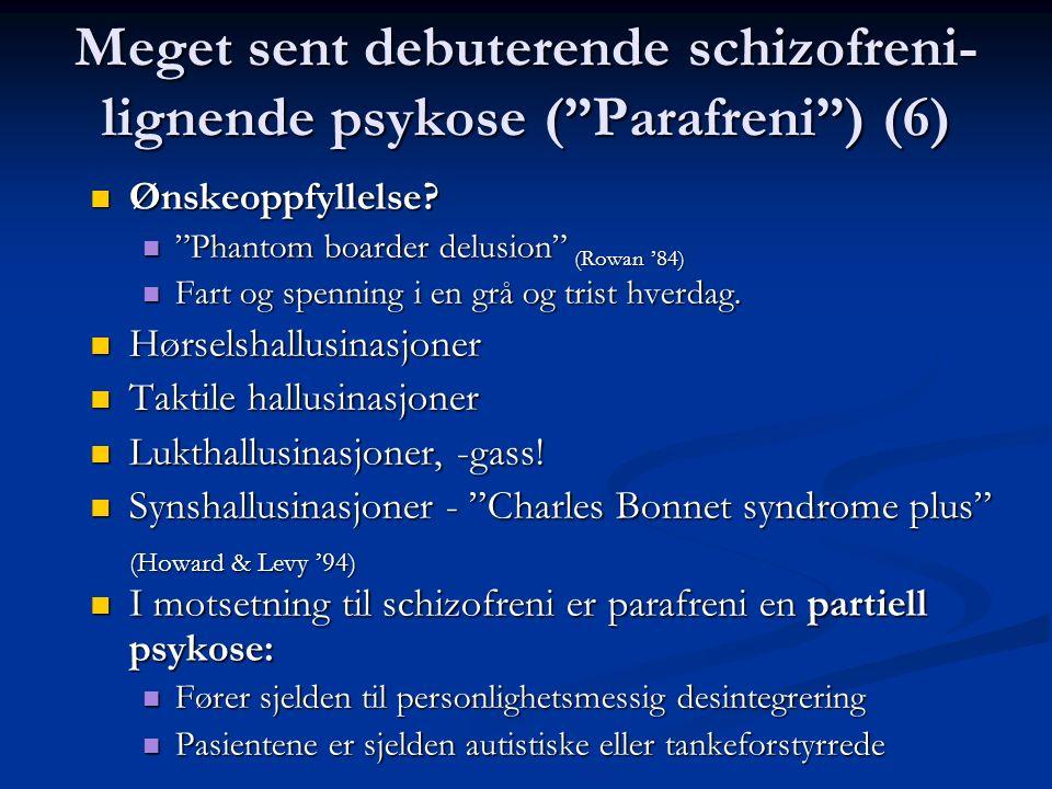 "Meget sent debuterende schizofreni- lignende psykose (""Parafreni"") (6) Ønskeoppfyllelse? Ønskeoppfyllelse? ""Phantom boarder delusion"" (Rowan '84) ""Pha"