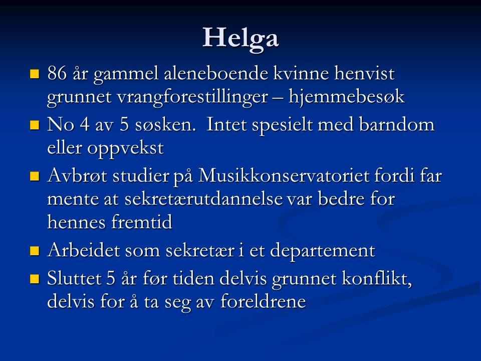 Helga 86 år gammel aleneboende kvinne henvist grunnet vrangforestillinger – hjemmebesøk 86 år gammel aleneboende kvinne henvist grunnet vrangforestillinger – hjemmebesøk No 4 av 5 søsken.