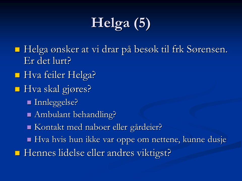 Helga (5) Helga ønsker at vi drar på besøk til frk Sørensen. Er det lurt? Helga ønsker at vi drar på besøk til frk Sørensen. Er det lurt? Hva feiler H