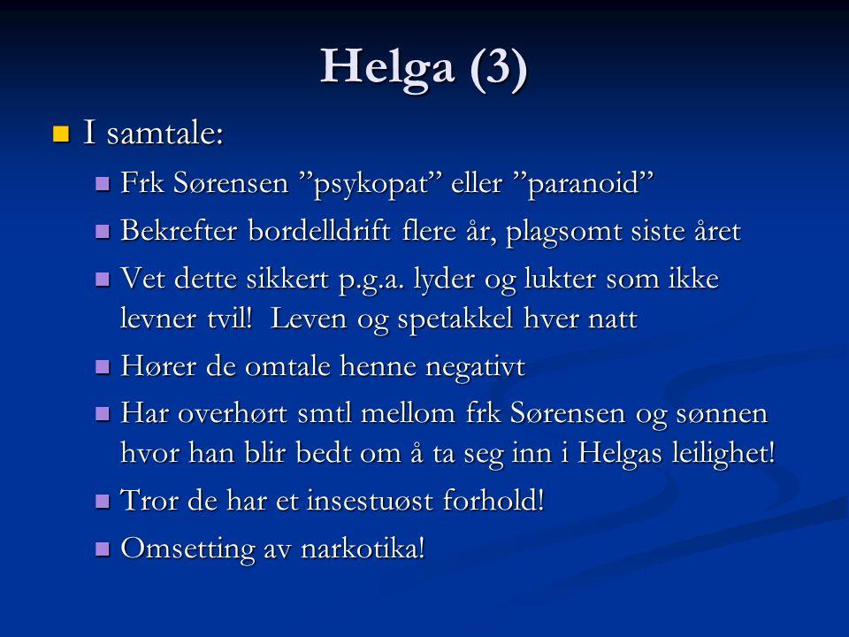 Helga (3) I samtale: I samtale: Frk Sørensen psykopat eller paranoid Frk Sørensen psykopat eller paranoid Bekrefter bordelldrift flere år, plagsomt siste året Bekrefter bordelldrift flere år, plagsomt siste året Vet dette sikkert p.g.a.