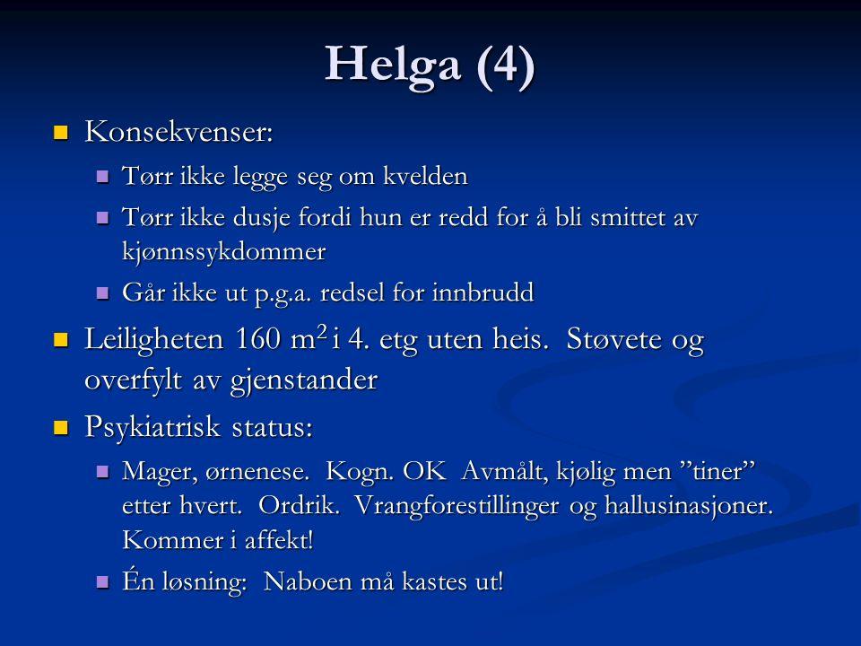 Helga (4) Konsekvenser: Konsekvenser: Tørr ikke legge seg om kvelden Tørr ikke legge seg om kvelden Tørr ikke dusje fordi hun er redd for å bli smittet av kjønnssykdommer Tørr ikke dusje fordi hun er redd for å bli smittet av kjønnssykdommer Går ikke ut p.g.a.