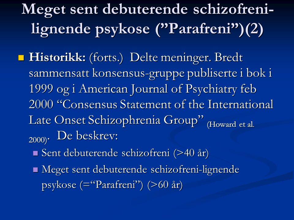 """Meget sent debuterende schizofreni- lignende psykose (""""Parafreni"""")(2) Historikk: (forts.) Delte meninger. Bredt sammensatt konsensus-gruppe publiserte"""