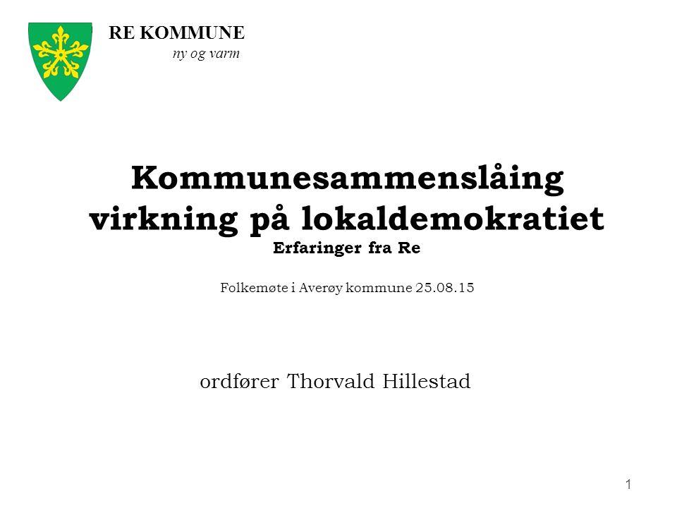 RE KOMMUNE ny og varm 1 ordfører Thorvald Hillestad Kommunesammenslåing virkning på lokaldemokratiet Erfaringer fra Re Folkemøte i Averøy kommune 25.08.15