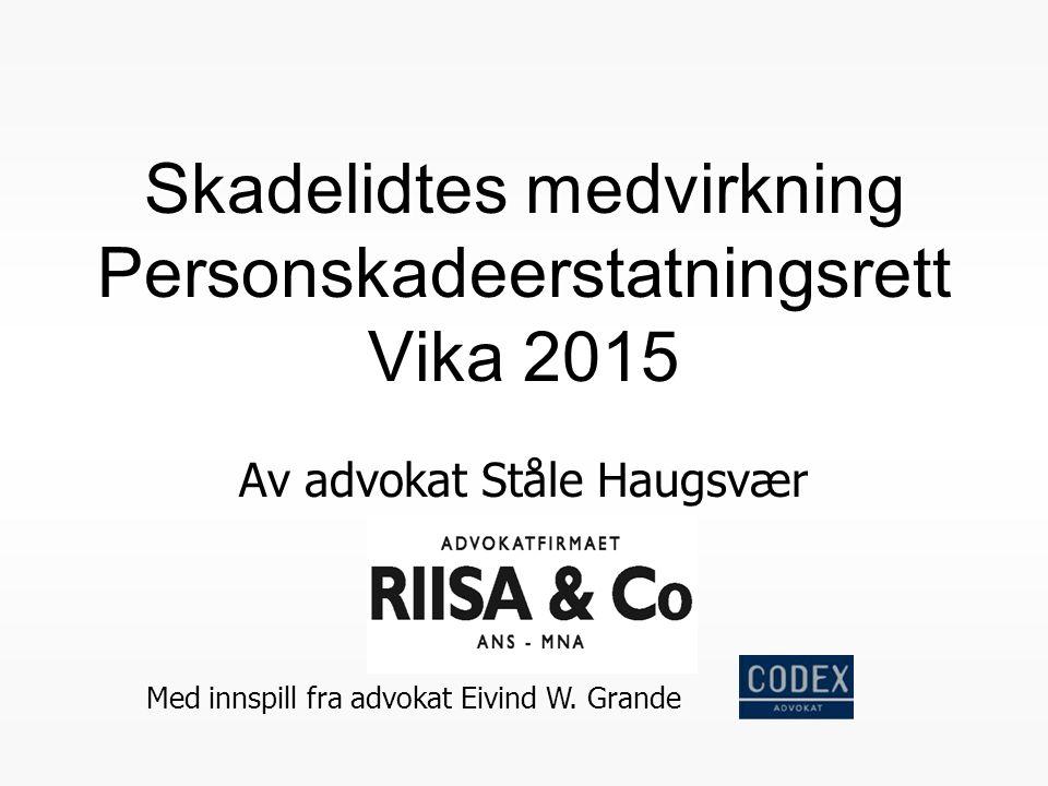 Skadelidtes medvirkning Personskadeerstatningsrett Vika 2015 Av advokat Ståle Haugsvær Med innspill fra advokat Eivind W. Grande