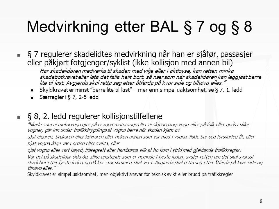 Medvirkning etter BAL § 7 og § 8 § 7 regulerer skadelidtes medvirkning når han er sjåfør, passasjer eller påkjørt fotgjenger/syklist (ikke kollisjon m