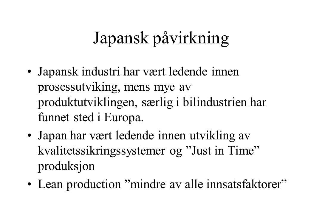Japansk påvirkning Japansk industri har vært ledende innen prosessutviking, mens mye av produktutviklingen, særlig i bilindustrien har funnet sted i Europa.