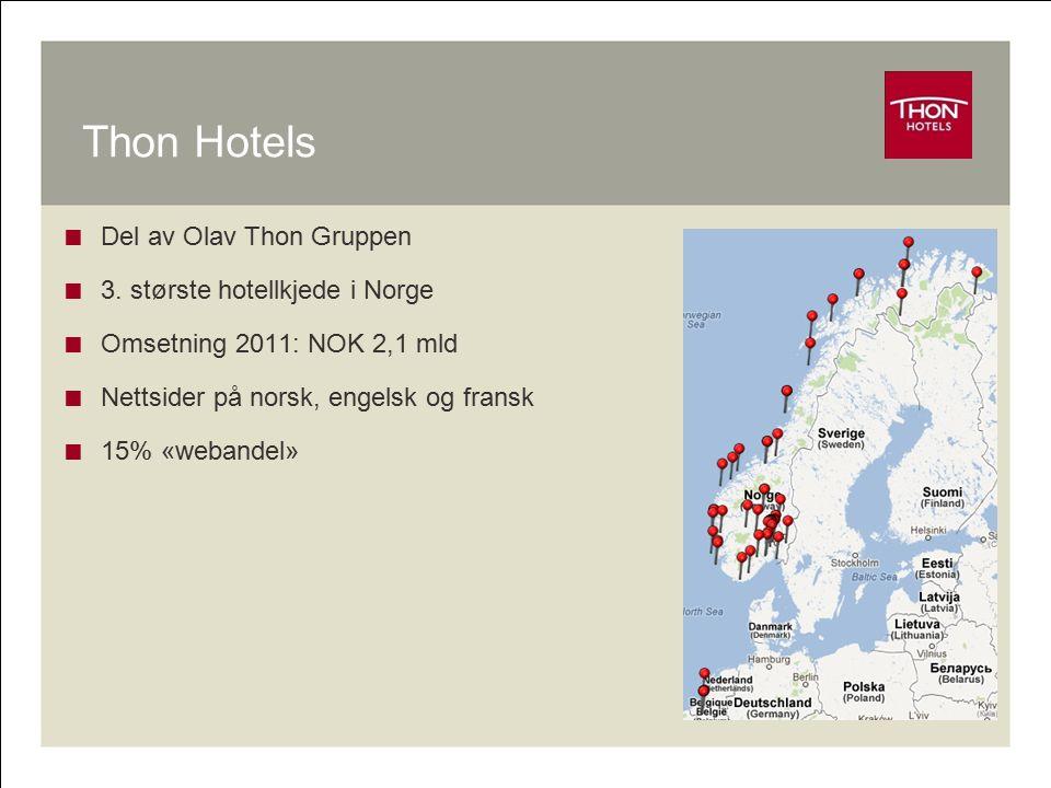 Thon Hotels  Del av Olav Thon Gruppen  3. største hotellkjede i Norge  Omsetning 2011: NOK 2,1 mld  Nettsider på norsk, engelsk og fransk  15% «w