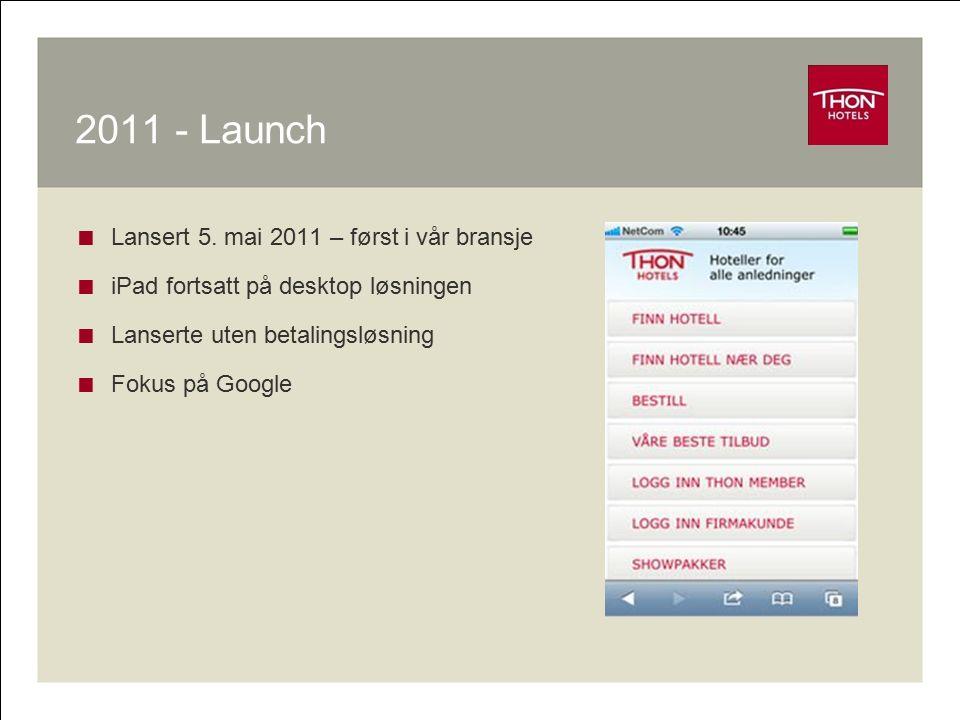 2011 - Launch  Lansert 5. mai 2011 – først i vår bransje  iPad fortsatt på desktop løsningen  Lanserte uten betalingsløsning  Fokus på Google