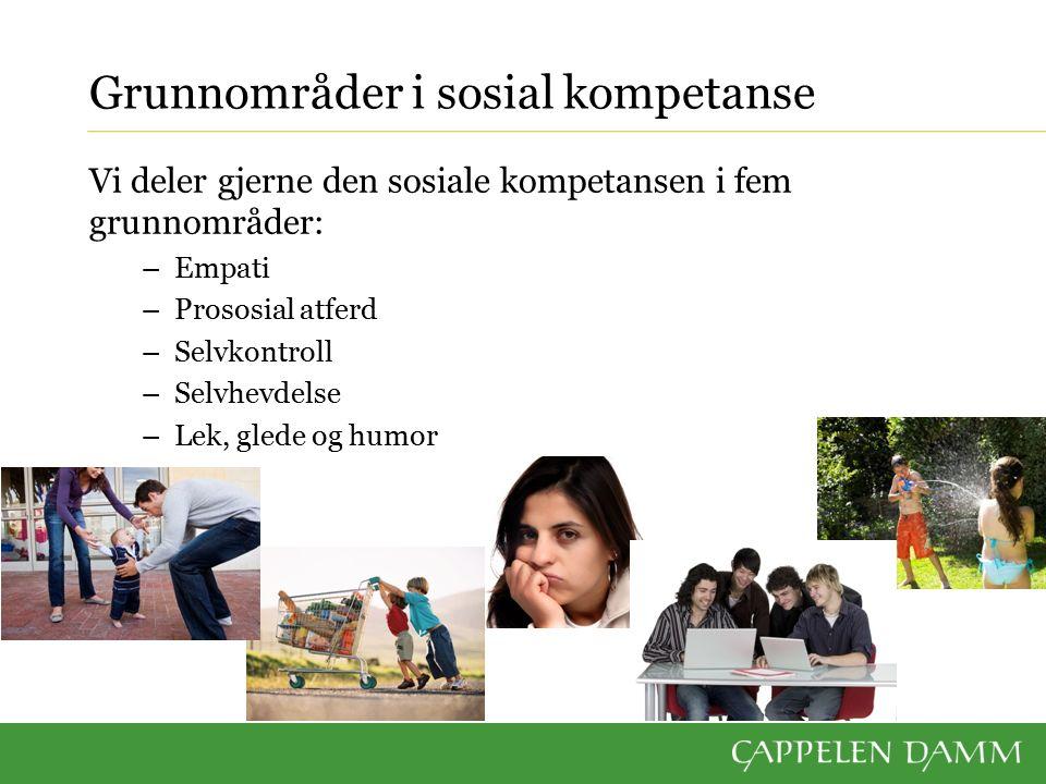 Grunnområder i sosial kompetanse Vi deler gjerne den sosiale kompetansen i fem grunnområder: –Empati –Prososial atferd –Selvkontroll –Selvhevdelse –Lek, glede og humor
