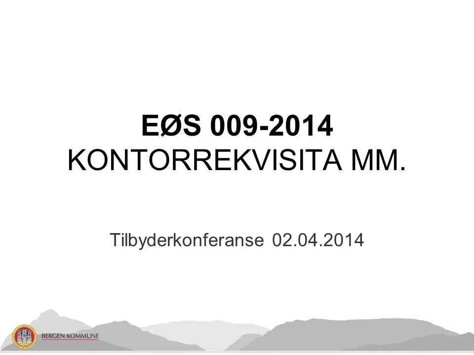 Tilbyderkonferanse 02.04.2014 EØS 009-2014 KONTORREKVISITA MM.